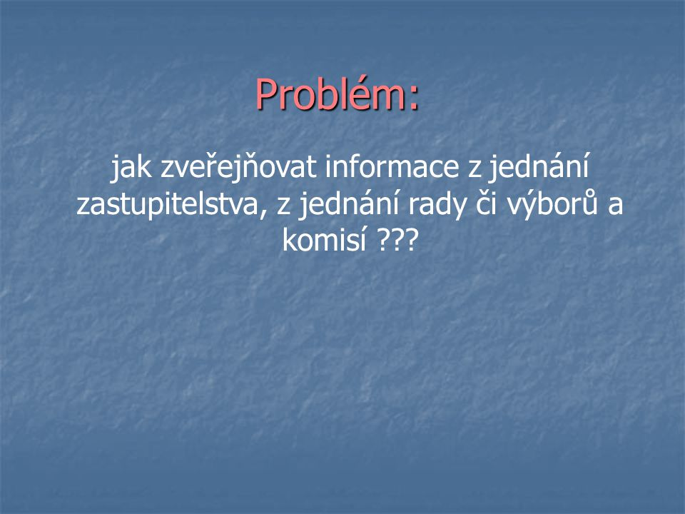 jak zveřejňovat informace z jednání zastupitelstva, z jednání rady či výborů a komisí ??? Problém: