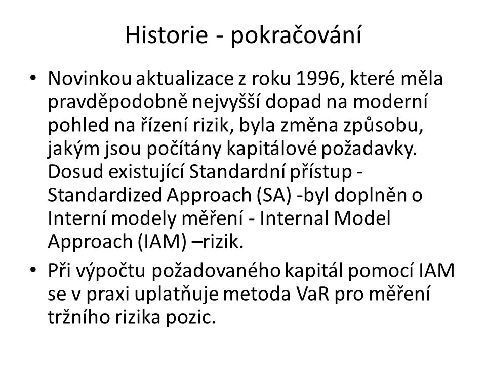 Historie - pokračování Novinkou aktualizace z roku 1996, které měla pravděpodobně nejvyšší dopad na moderní pohled na řízení rizik, byla změna způsobu