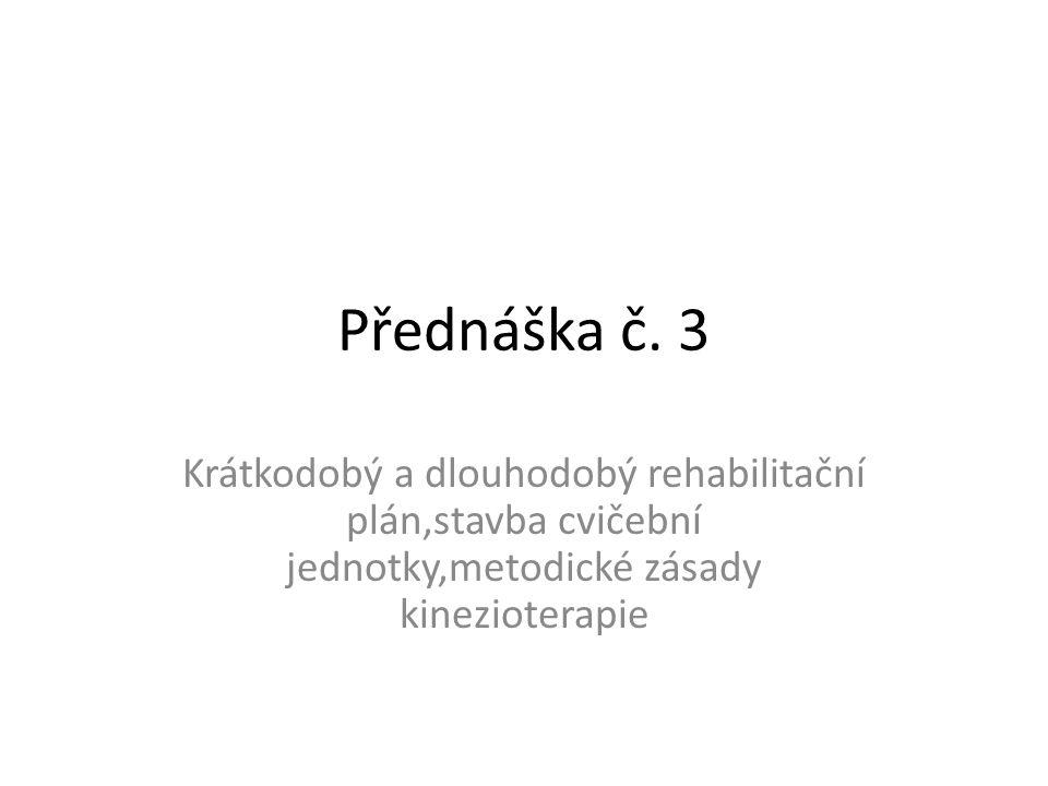 Přednáška č. 3 Krátkodobý a dlouhodobý rehabilitační plán,stavba cvičební jednotky,metodické zásady kinezioterapie
