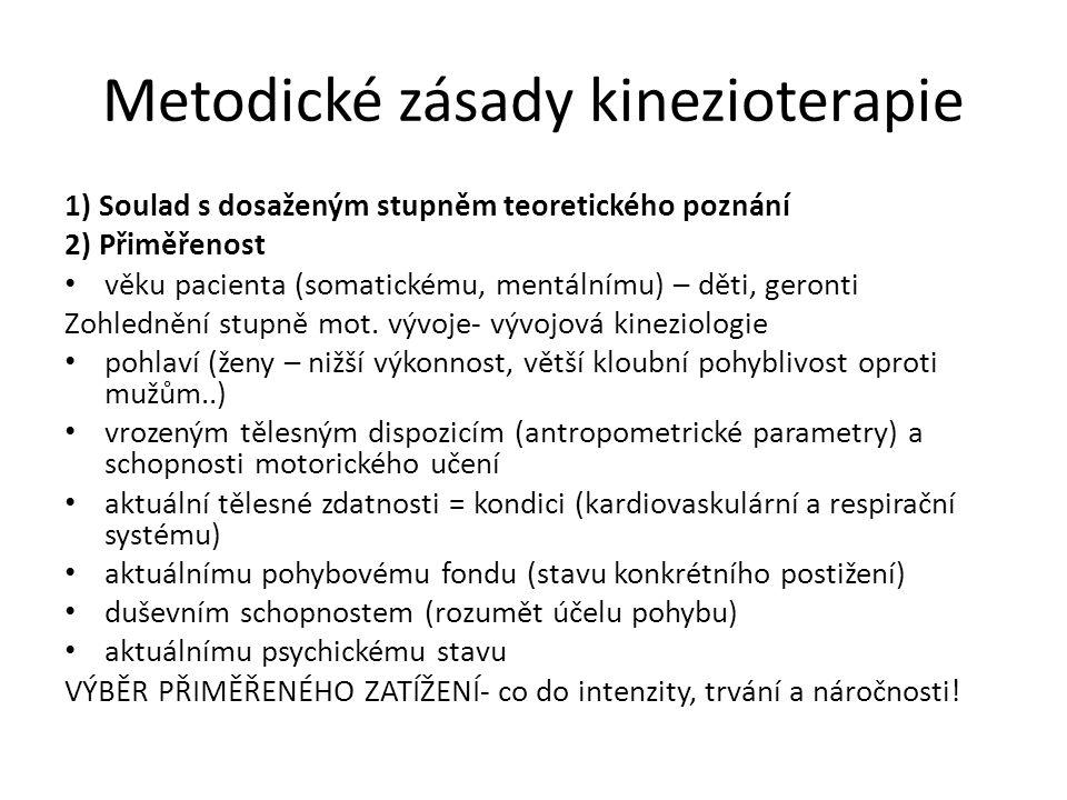 Metodické zásady kinezioterapie 3 ) Posloupnost, systematičnost Zařazení nového až po zvládnutí předchozího (snadnějšího) – i využití prvku ontogenetické řady nepřidávat více než 3-5 nových prvků v jednom sezení kvůli zapamatování 4) Stupňování postupně zvyšovat náročnost cvičení: od jednoduchých ke koordinačně, či sv.