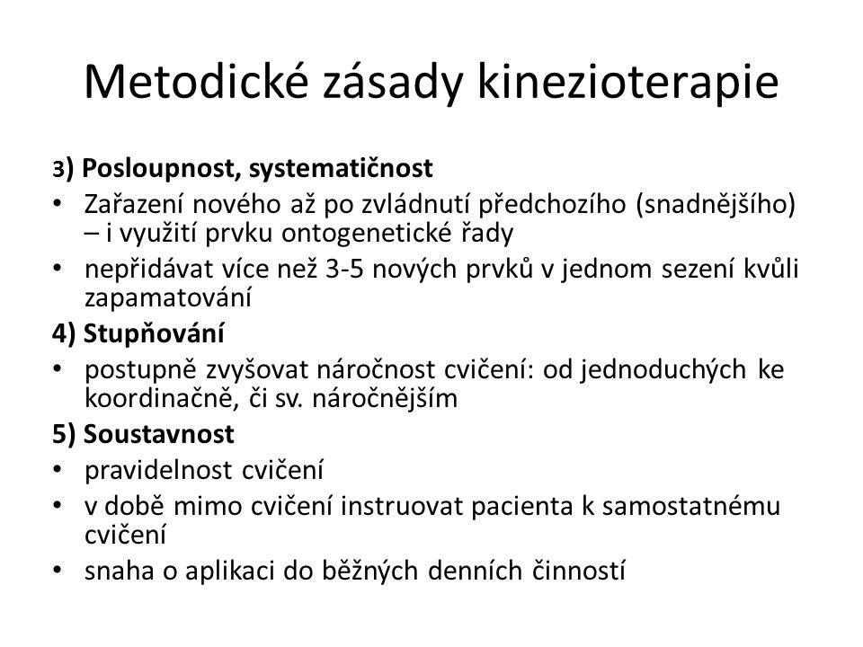 Metodické zásady kinezioterapie 3 ) Posloupnost, systematičnost Zařazení nového až po zvládnutí předchozího (snadnějšího) – i využití prvku ontogeneti