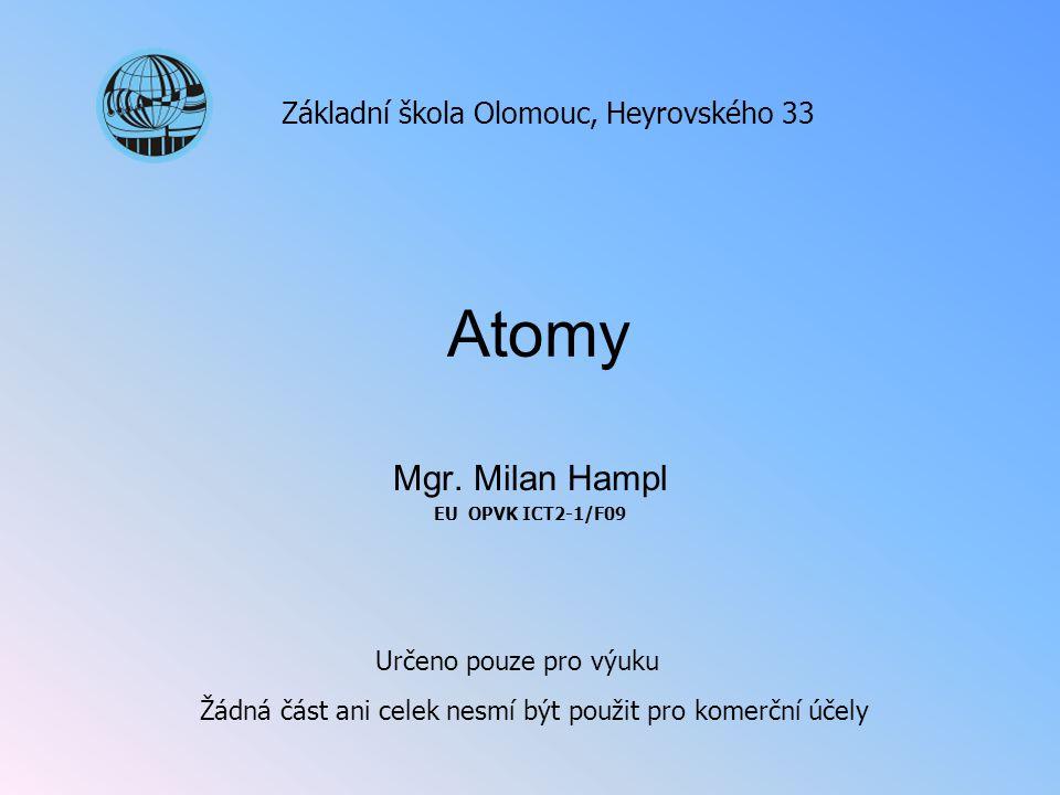 Atomy Mgr. Milan Hampl EU OPVK ICT2-1/F09 Základní škola Olomouc, Heyrovského 33 Určeno pouze pro výuku Žádná část ani celek nesmí být použit pro kome