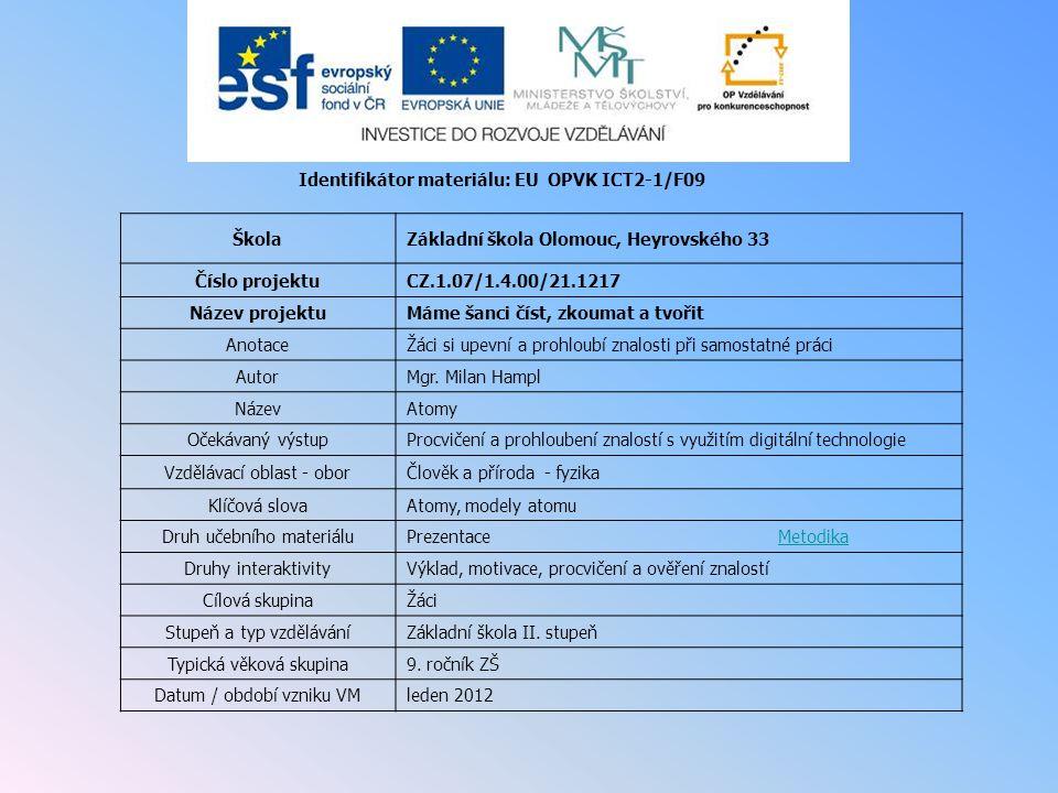 Identifikátor materiálu: EU OPVK ICT2-1/F09 ŠkolaZákladní škola Olomouc, Heyrovského 33 Číslo projektuCZ.1.07/1.4.00/21.1217 Název projektuMáme šanci