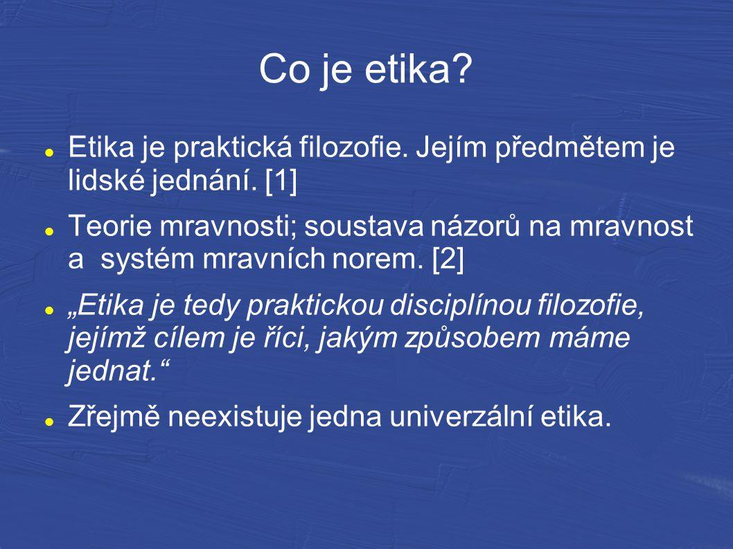 Co je etika? Etika je praktická filozofie. Jejím předmětem je lidské jednání. [1] Teorie mravnosti; soustava názorů na mravnost a systém mravních nore