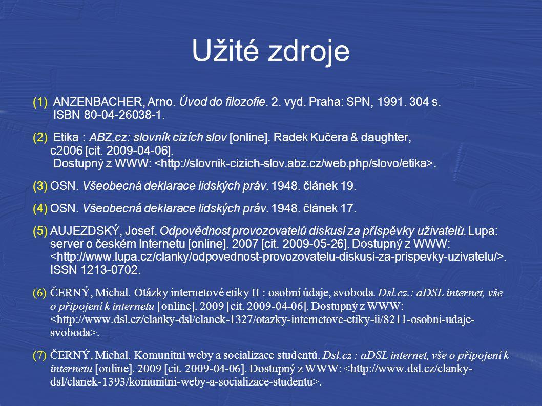 Užité zdroje (1) ANZENBACHER, Arno. Úvod do filozofie. 2. vyd. Praha: SPN, 1991. 304 s. ISBN 80-04-26038-1. (2) Etika : ABZ.cz: slovník cizích slov [o