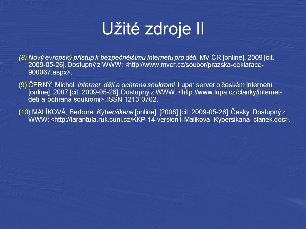 Užité zdroje II (8)Nový evropský přístup k bezpečnějšímu Internetu pro děti. MV ČR [online]. 2009 [cit. 2009-05-26]. Dostupný z WWW:. (9)ČERNÝ, Michal