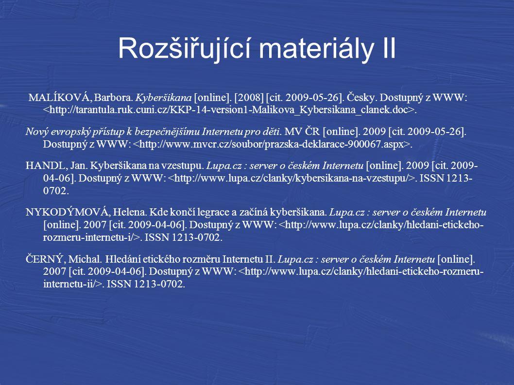 Rozšiřující materiály II MALÍKOVÁ, Barbora. Kyberšikana [online]. [2008] [cit. 2009-05-26]. Česky. Dostupný z WWW:. Nový evropský přístup k bezpečnějš