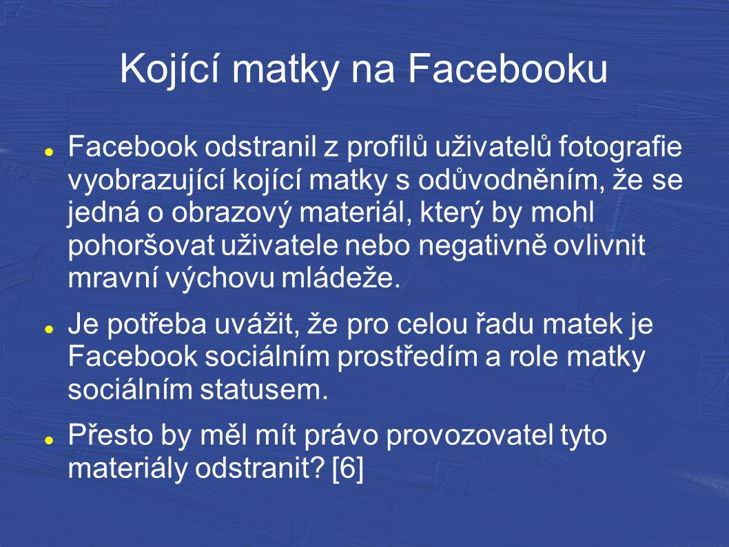 Kojící matky na Facebooku Facebook odstranil z profilů uživatelů fotografie vyobrazující kojící matky s odůvodněním, že se jedná o obrazový materiál,