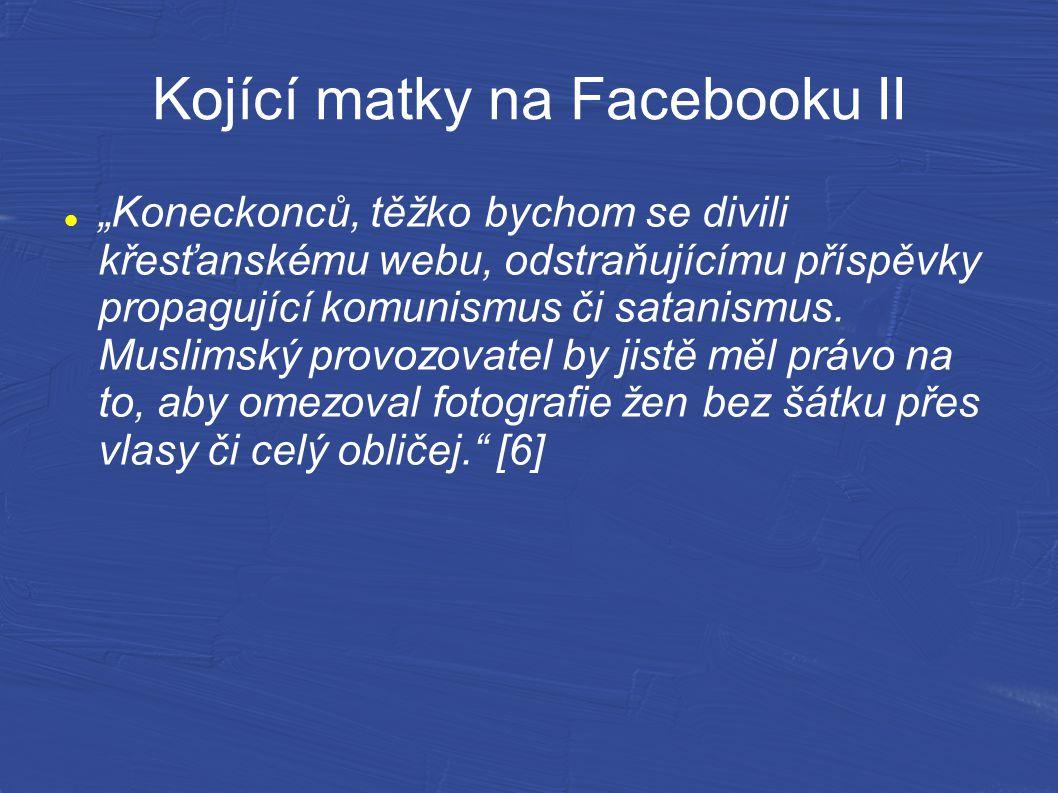 """Kojící matky na Facebooku II """"Koneckonců, těžko bychom se divili křesťanskému webu, odstraňujícímu příspěvky propagující komunismus či satanismus. Mus"""