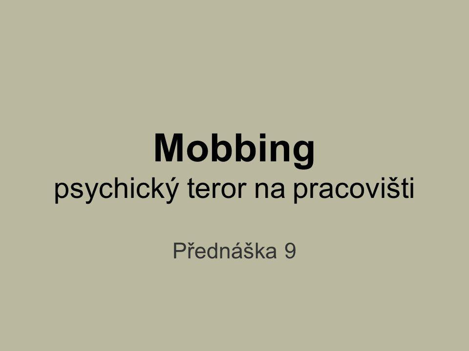 Mobbing psychický teror na pracovišti Přednáška 9