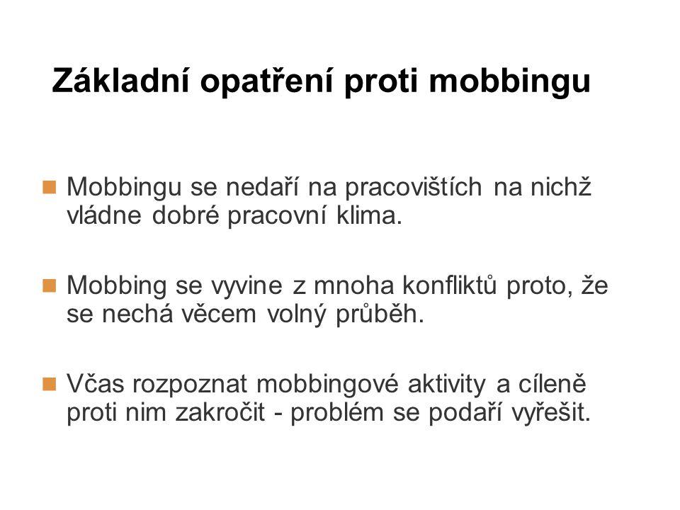 Základní opatření proti mobbingu Mobbingu se nedaří na pracovištích na nichž vládne dobré pracovní klima. Mobbing se vyvine z mnoha konfliktů proto, ž