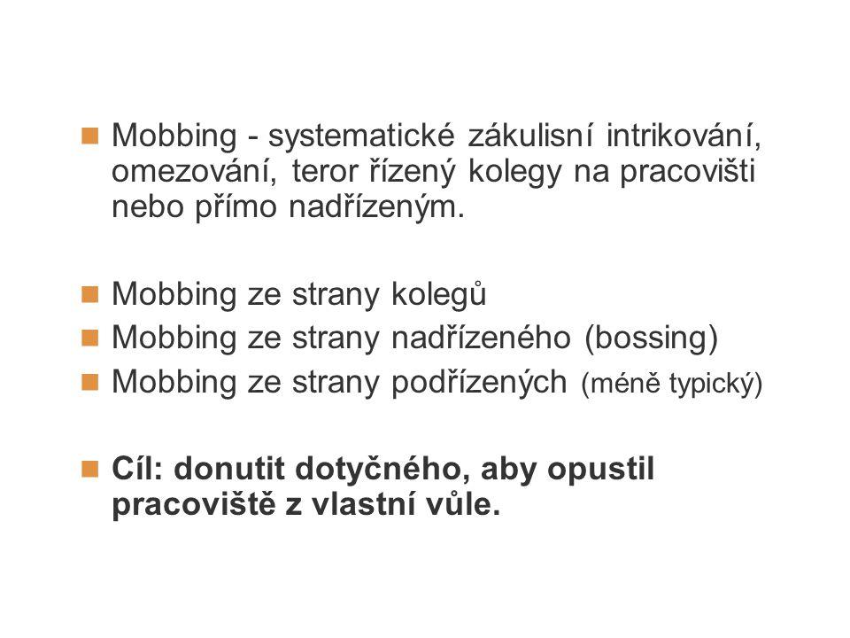 Mobbing - systematické zákulisní intrikování, omezování, teror řízený kolegy na pracovišti nebo přímo nadřízeným. Mobbing ze strany kolegů Mobbing ze