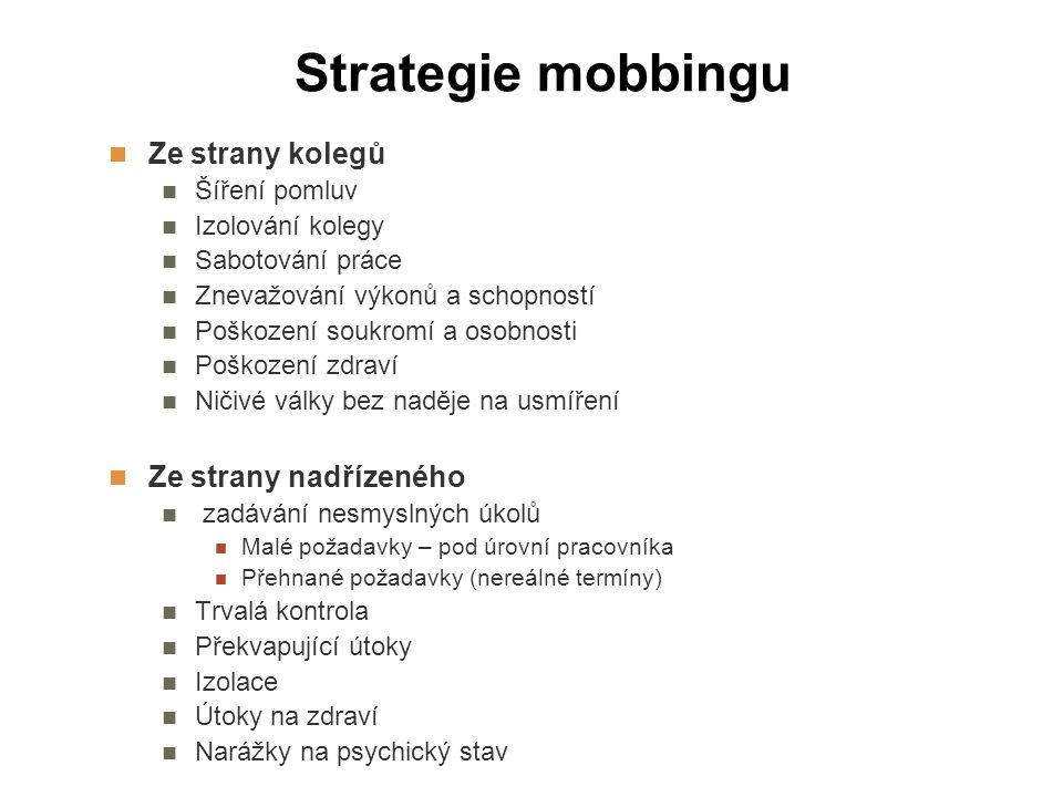 Strategie mobbingu Ze strany kolegů Šíření pomluv Izolování kolegy Sabotování práce Znevažování výkonů a schopností Poškození soukromí a osobnosti Poš