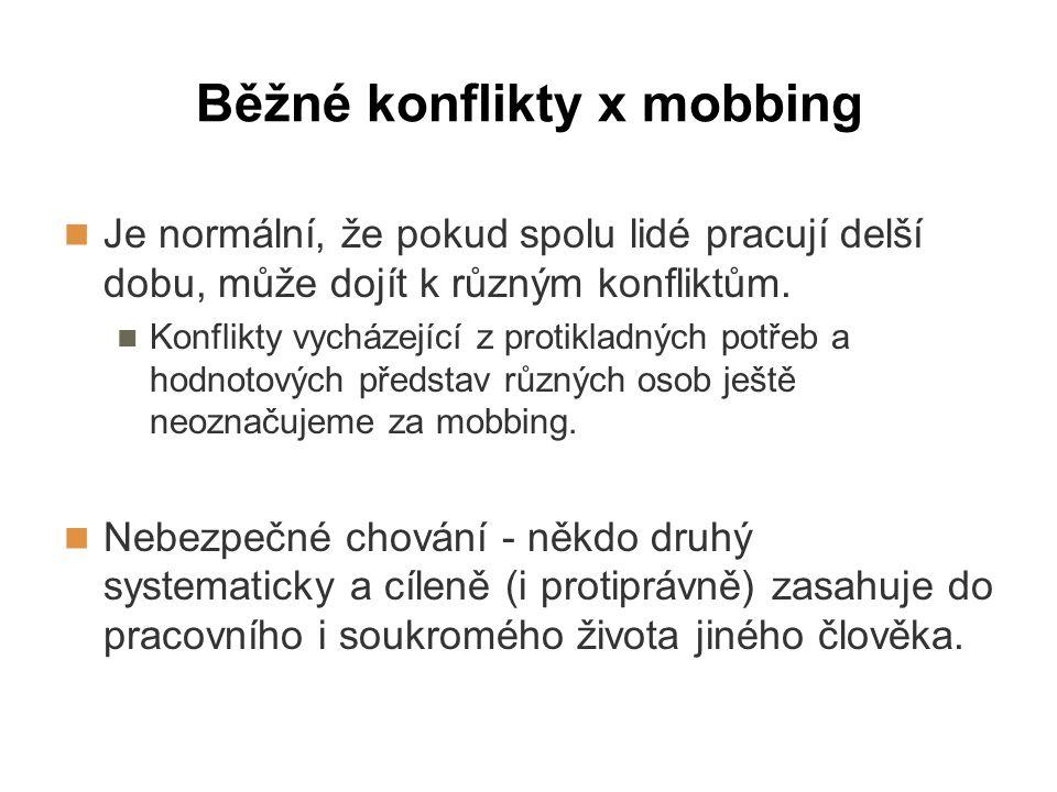 Běžné konflikty x mobbing Je normální, že pokud spolu lidé pracují delší dobu, může dojít k různým konfliktům. Konflikty vycházející z protikladných p