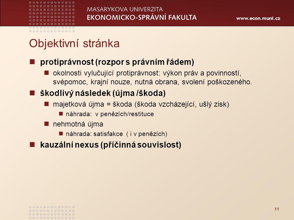 www.econ.muni.cz Objektivní stránka protiprávnost (rozpor s právním řádem) okolnosti vylučující protiprávnost: výkon práv a povinností, svépomoc, krajní nouze, nutná obrana, svolení poškozeného.