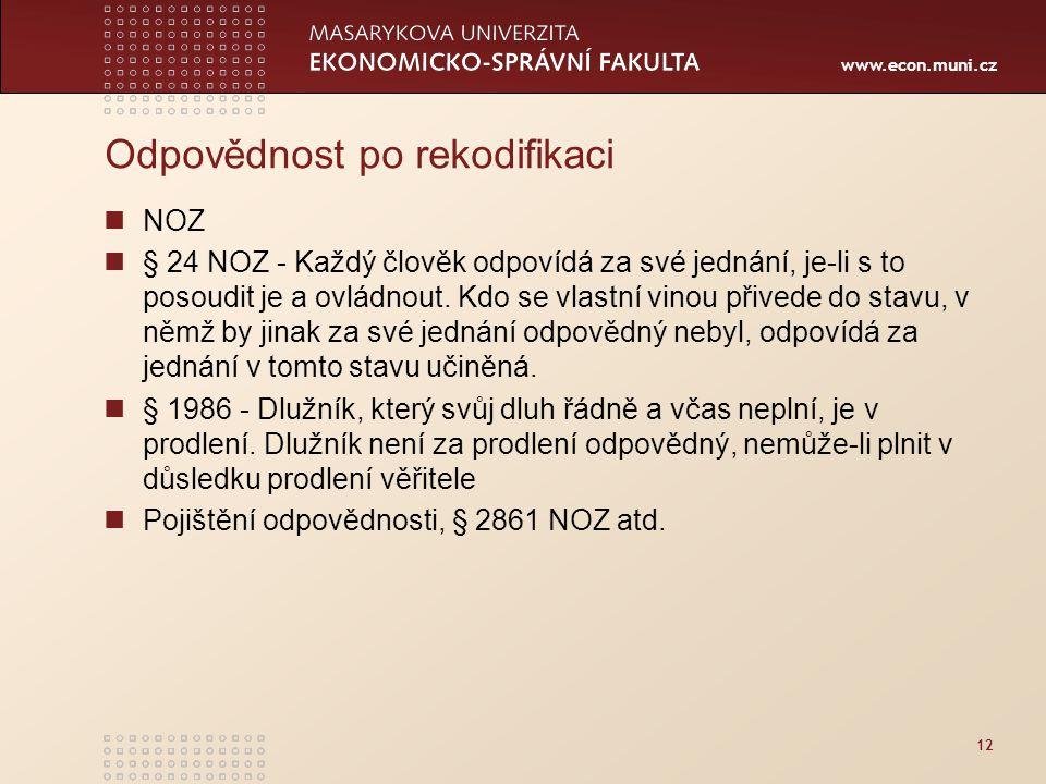www.econ.muni.cz 12 Odpovědnost po rekodifikaci NOZ § 24 NOZ - Každý člověk odpovídá za své jednání, je-li s to posoudit je a ovládnout. Kdo se vlastn
