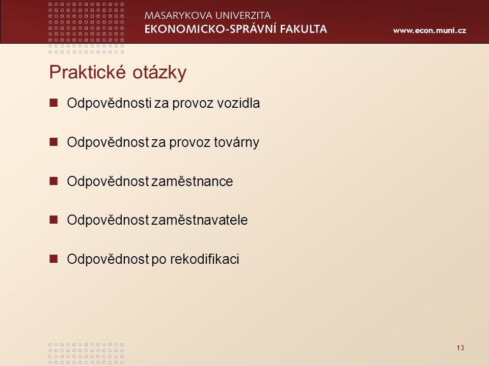 www.econ.muni.cz 13 Praktické otázky Odpovědnosti za provoz vozidla Odpovědnost za provoz továrny Odpovědnost zaměstnance Odpovědnost zaměstnavatele Odpovědnost po rekodifikaci