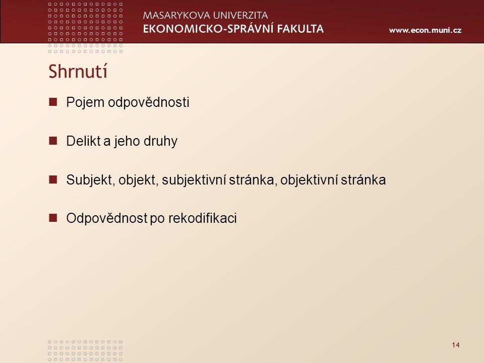 www.econ.muni.cz 14 Shrnutí Pojem odpovědnosti Delikt a jeho druhy Subjekt, objekt, subjektivní stránka, objektivní stránka Odpovědnost po rekodifikaci