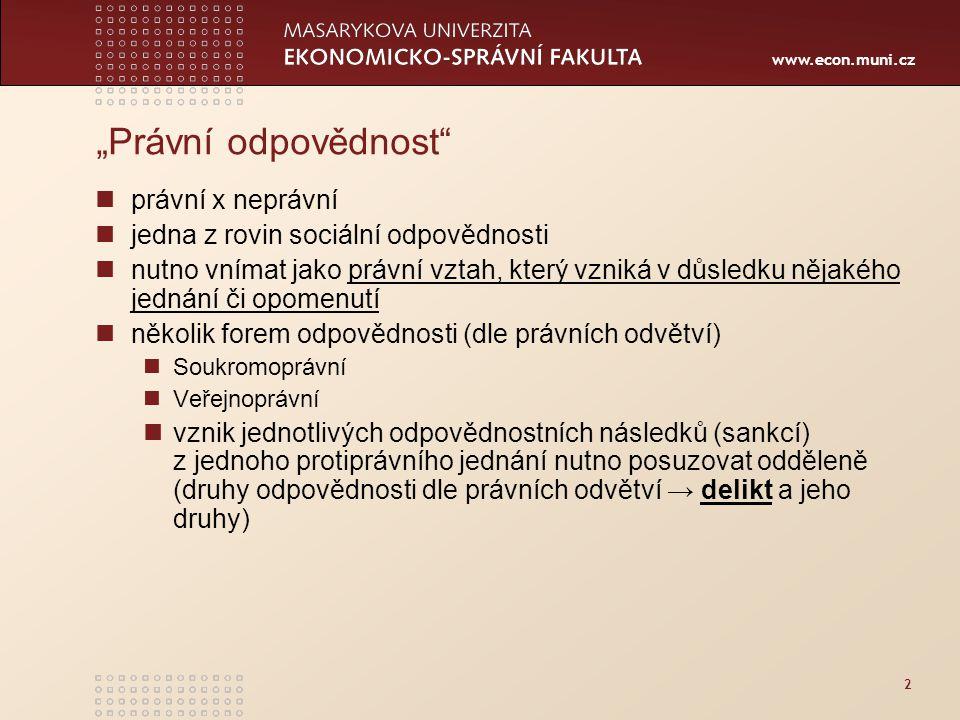 """www.econ.muni.cz 2 """"Právní odpovědnost"""" právní x neprávní jedna z rovin sociální odpovědnosti nutno vnímat jako právní vztah, který vzniká v důsledku"""