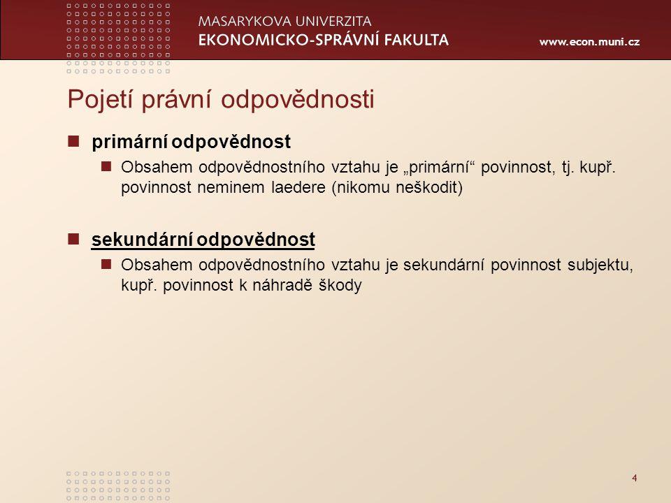 """www.econ.muni.cz 4 Pojetí právní odpovědnosti primární odpovědnost Obsahem odpovědnostního vztahu je """"primární"""" povinnost, tj. kupř. povinnost neminem"""