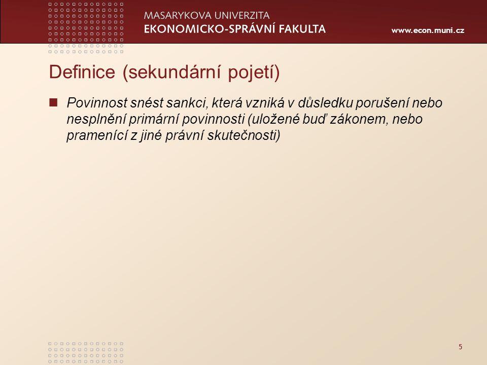 www.econ.muni.cz 5 Definice (sekundární pojetí) Povinnost snést sankci, která vzniká v důsledku porušení nebo nesplnění primární povinnosti (uložené buď zákonem, nebo pramenící z jiné právní skutečnosti)