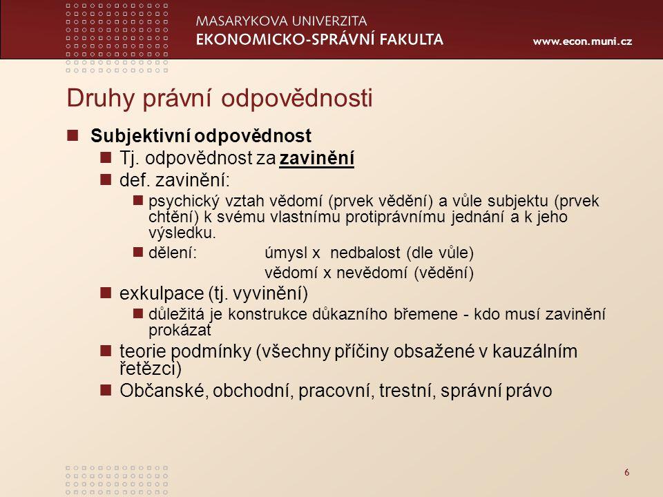 www.econ.muni.cz Druhy právní odpovědnosti Subjektivní odpovědnost Tj. odpovědnost za zavinění def. zavinění: psychický vztah vědomí (prvek vědění) a
