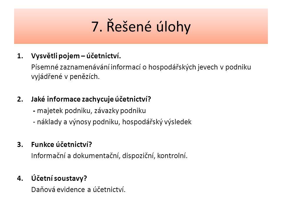 7.Řešené úlohy 1.Vysvětli pojem – účetnictví.