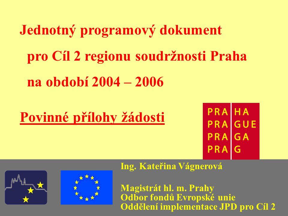 Předkládání žádostí Obálka s žádostí musí obsahovat: 3 x tištěnou verzi žádosti (tištěný výstup elektronické verze žádosti bude pevně spojen a poslední strana podepsána žadatelem nebo jeho oprávněným zástupcem); 1 x disketu nebo CD s elektronickou verzí žádosti; 2 x povinné přílohy žádosti Jednotný programový dokument pro Cíl 2 www.praha-mesto.cz/jpd2