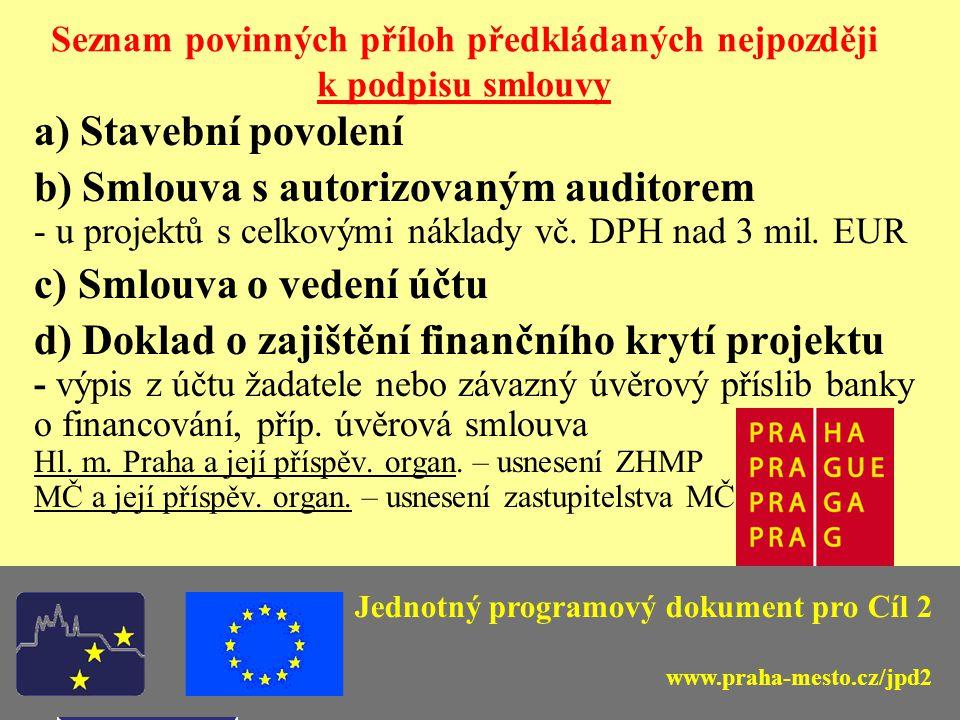 Jednotný programový dokument pro Cíl 2 Seznam povinných příloh předkládaných nejpozději k podpisu smlouvy a) Stavební povolení b) Smlouva s autorizovaným auditorem - u projektů s celkovými náklady vč.
