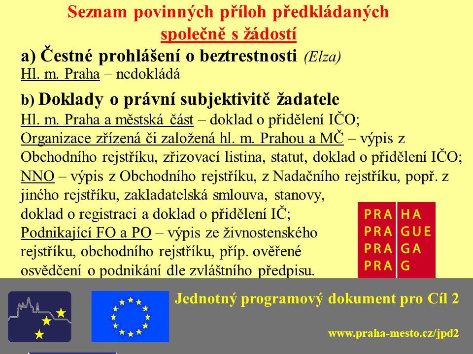 Jednotný programový dokument pro Cíl 2 Seznam povinných příloh předkládaných společně s žádostí a) Čestné prohlášení o beztrestnosti (Elza) Hl.
