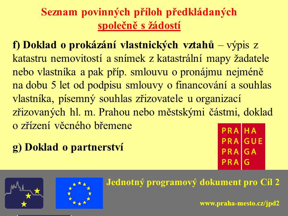 Jednotný programový dokument pro Cíl 2 Seznam povinných příloh předkládaných společně s žádostí h) Stanovisko k posouzení vlivu projektu na ŽP EIA – zák.