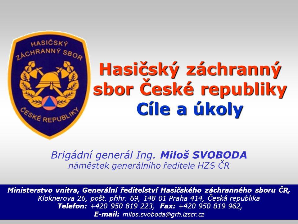Hasičský záchranný sbor České republiky Cíle a úkoly Brigádní generál Ing.