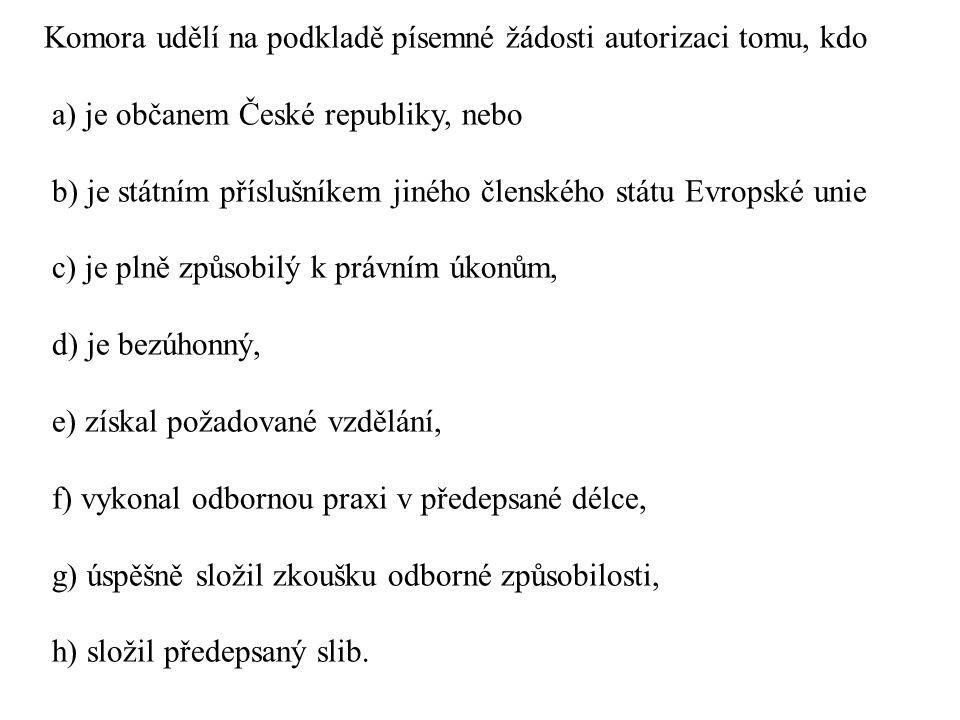 Komora udělí na podkladě písemné žádosti autorizaci tomu, kdo a) je občanem České republiky, nebo b) je státním příslušníkem jiného členského státu Evropské unie c) je plně způsobilý k právním úkonům, d) je bezúhonný, e) získal požadované vzdělání, f) vykonal odbornou praxi v předepsané délce, g) úspěšně složil zkoušku odborné způsobilosti, h) složil předepsaný slib.