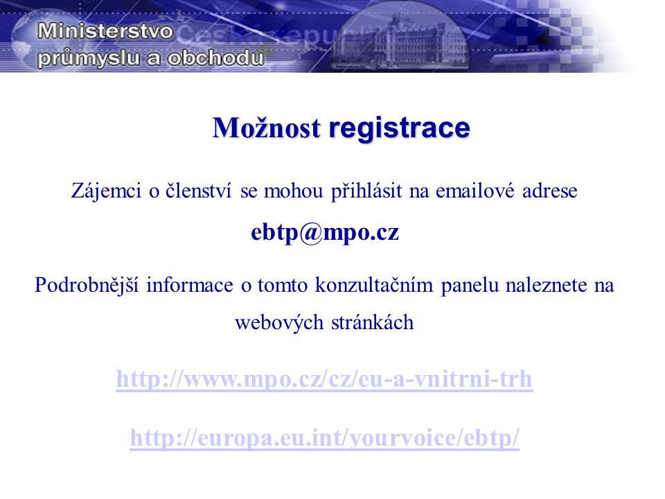 Možnost registrace Zájemci o členství se mohou přihlásit na emailové adrese ebtp@mpo.cz Podrobnější informace o tomto konzultačním panelu naleznete na webových stránkách http://www.mpo.cz/cz/eu-a-vnitrni-trh http://europa.eu.int/yourvoice/ebtp/