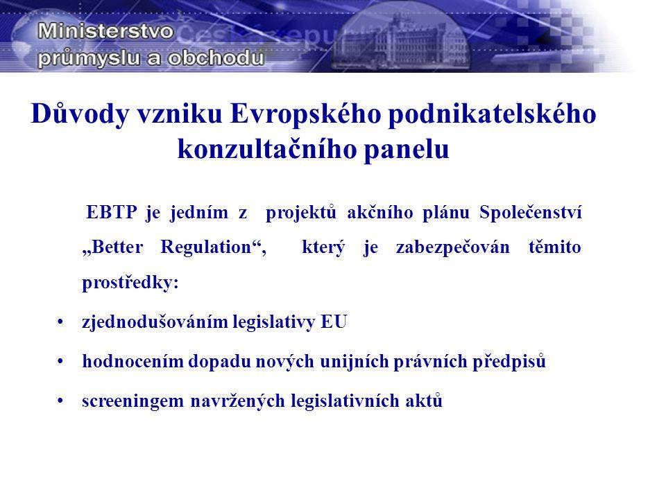 """Důvody vzniku Evropského podnikatelského konzultačního panelu EBTP je jedním z projektů akčního plánu Společenství """"Better Regulation , který je zabezpečován těmito prostředky: zjednodušováním legislativy EU hodnocením dopadu nových unijních právních předpisů screeningem navržených legislativních aktů"""