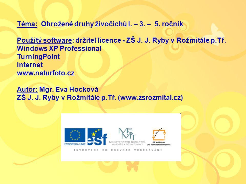 Téma: Ohrožené druhy živočichů I. – 3. – 5. ročník Použitý software: držitel licence - ZŠ J.