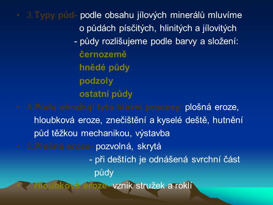 3.Typy půd- podle obsahu jílových minerálů mluvíme o půdách písčitých, hlinitých a jílovitých - půdy rozlišujeme podle barvy a složení: černozemě hněd