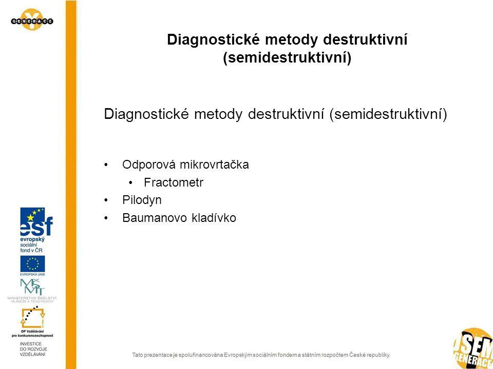 Diagnostické metody destruktivní (semidestruktivní) Odporová mikrovrtačka Fractometr Pilodyn Baumanovo kladívko Diagnostické metody destruktivní (semi
