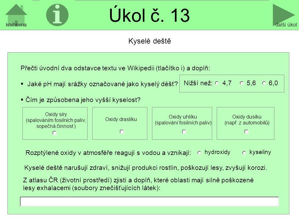 Úkol č. 13 další úkolknihovna Kyselé deště Přečti úvodní dva odstavce textu ve Wikipedii (tlačítko i) a doplň:  Jaké pH mají srážky označované jako k