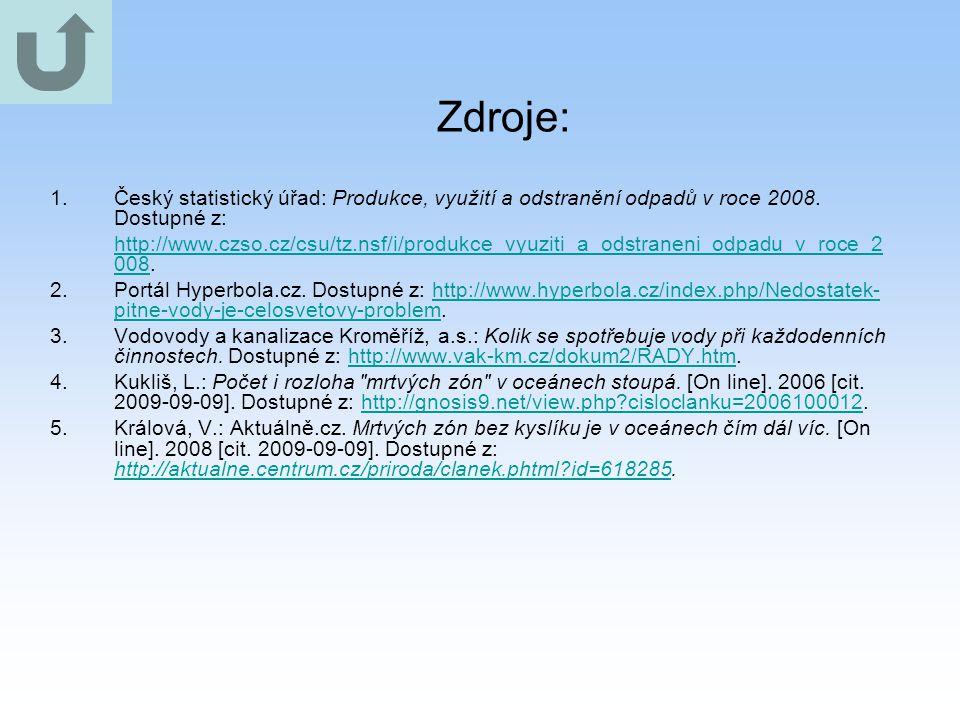 Zdroje: 1.Český statistický úřad: Produkce, využití a odstranění odpadů v roce 2008. Dostupné z: http://www.czso.cz/csu/tz.nsf/i/produkce_vyuziti_a_od