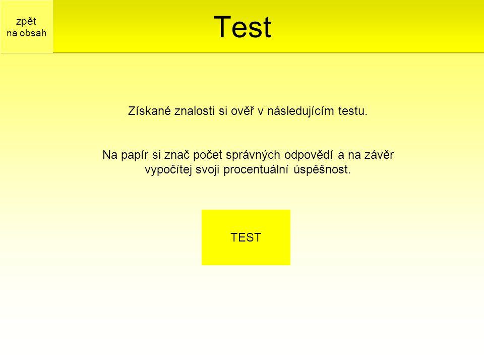 Získané znalosti si ověř v následujícím testu. Na papír si znač počet správných odpovědí a na závěr vypočítej svoji procentuální úspěšnost. TEST Test