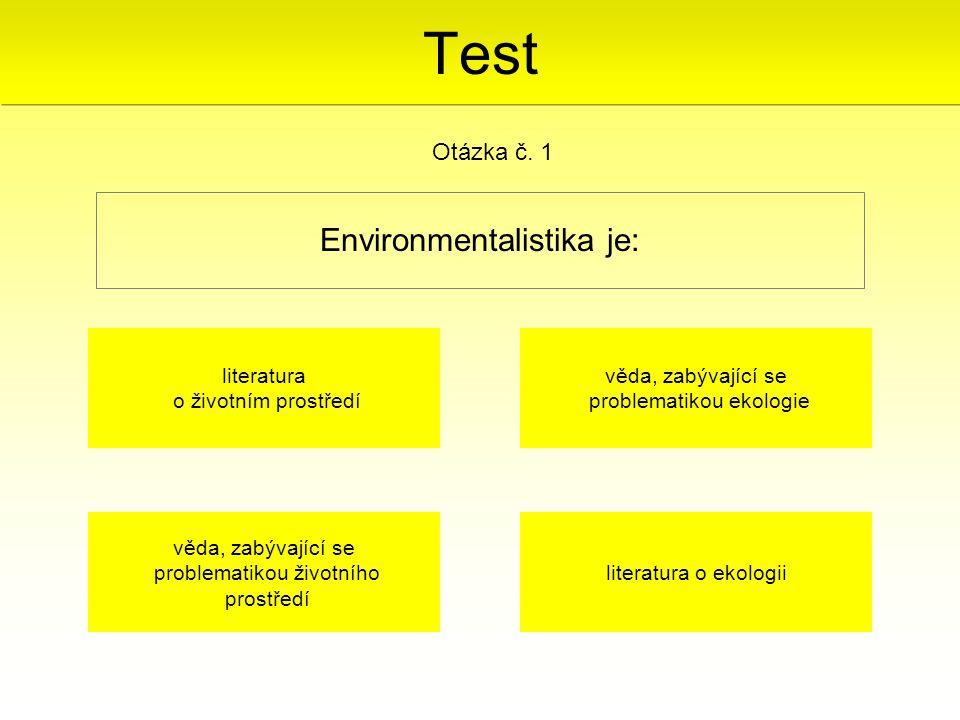 Environmentalistika je: Otázka č. 1 věda, zabývající se problematikou životního prostředí věda, zabývající se problematikou ekologie literatura o živo