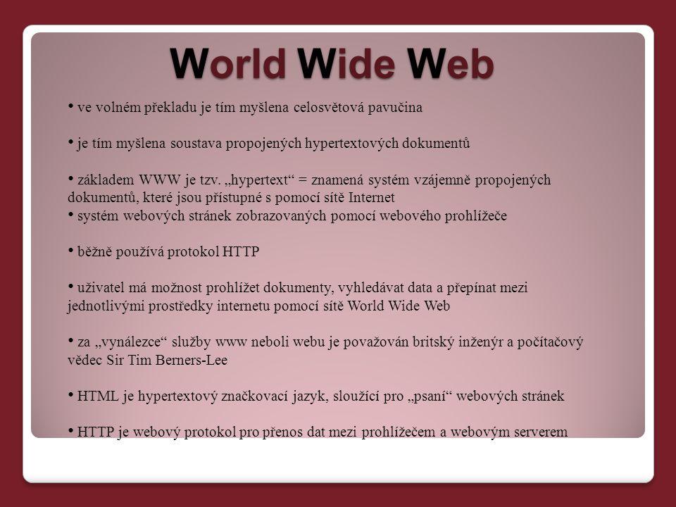 World Wide Web ve volném překladu je tím myšlena celosvětová pavučina je tím myšlena soustava propojených hypertextových dokumentů základem WWW je tzv