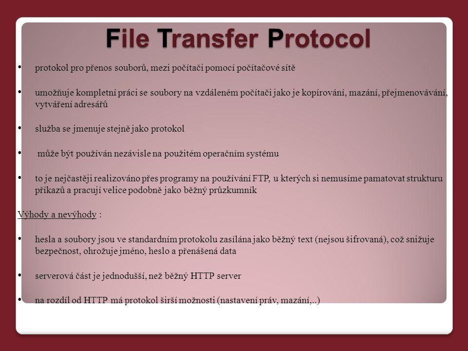 File Transfer Protocol File Transfer Protocol protokol pro přenos souborů, mezi počítači pomocí počítačové sítě umožňuje kompletní práci se soubory na
