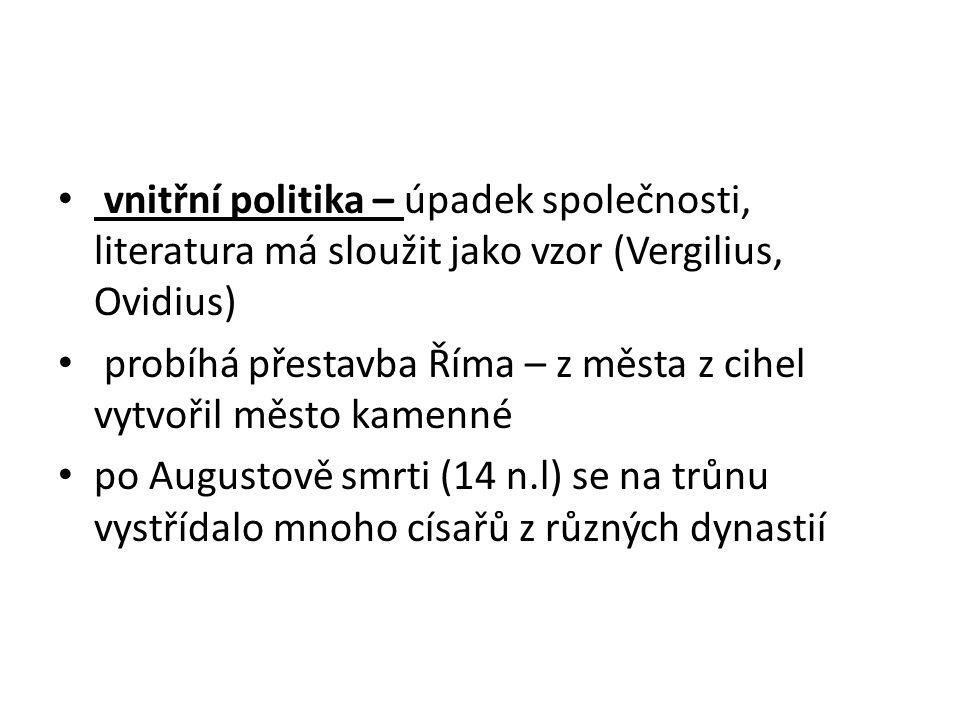 vnitřní politika – úpadek společnosti, literatura má sloužit jako vzor (Vergilius, Ovidius) probíhá přestavba Říma – z města z cihel vytvořil město ka