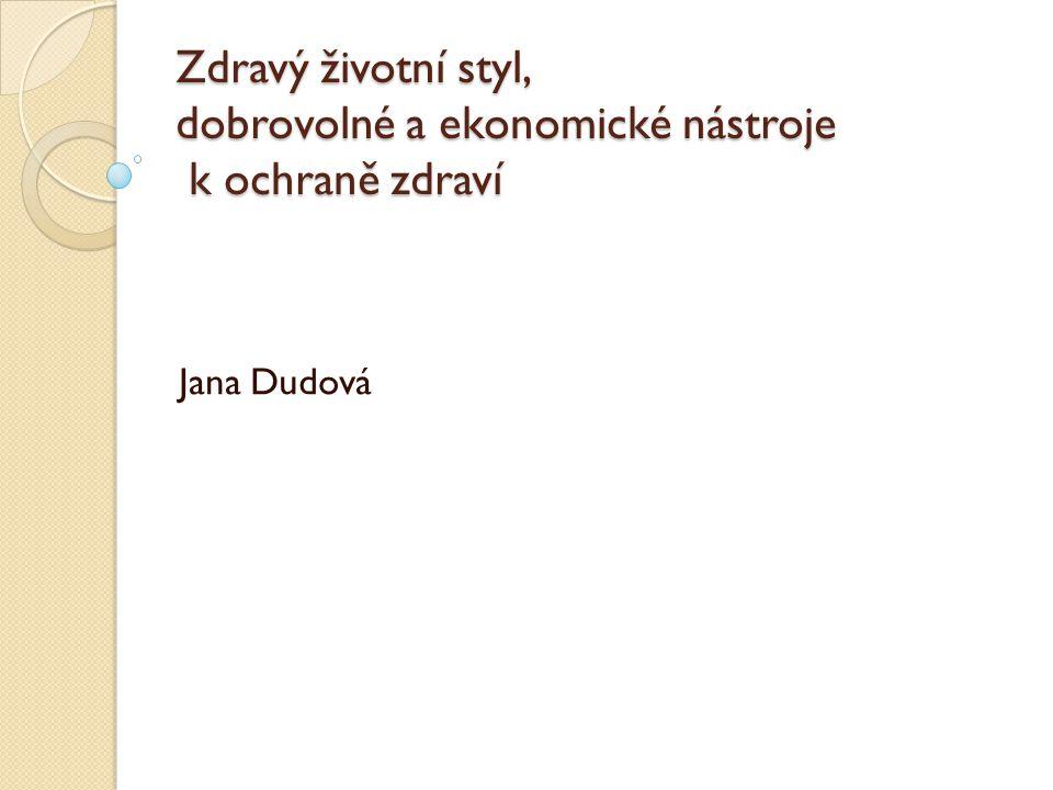 Zdravý životní styl, dobrovolné a ekonomické nástroje k ochraně zdraví Jana Dudová