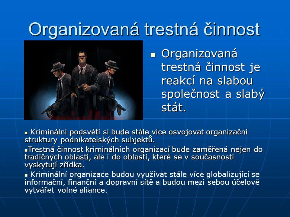 Organizovaná trestná činnost Organizovaná trestná činnost je reakcí na slabou společnost a slabý stát.
