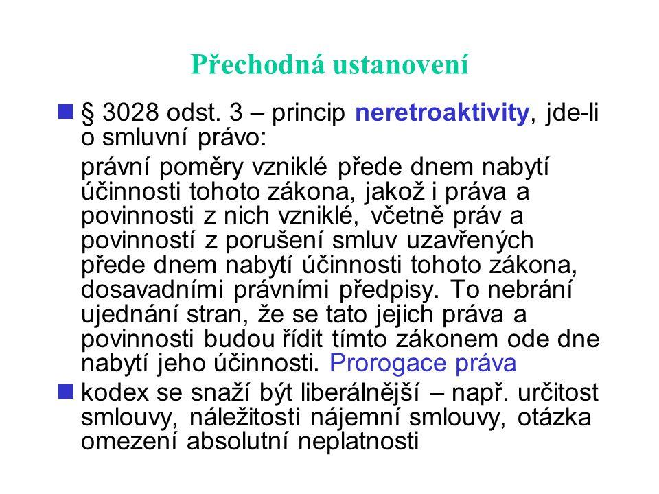Přechodná ustanovení § 3028 odst. 3 – princip neretroaktivity, jde-li o smluvní právo: právní poměry vzniklé přede dnem nabytí účinnosti tohoto zákona