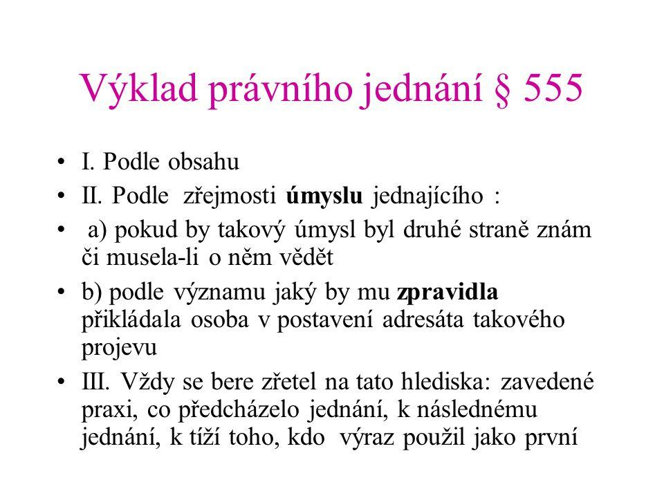 Výklad právního jednání § 555 I.Podle obsahu II.
