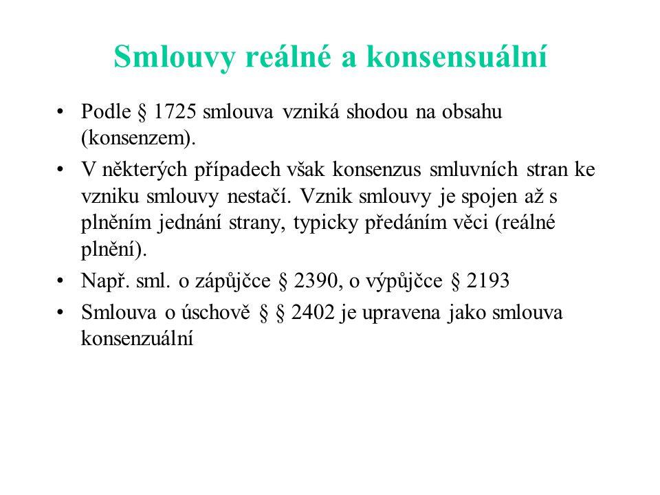 Smlouvy reálné a konsensuální Podle § 1725 smlouva vzniká shodou na obsahu (konsenzem). V některých případech však konsenzus smluvních stran ke vzniku